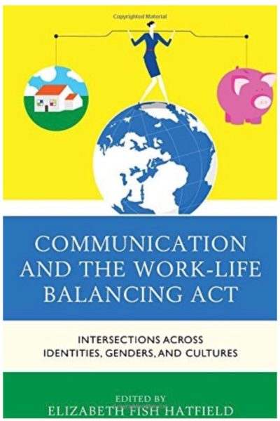 Book cover of Communication and The Work Life Balancing Act. It's a graphic of a mom balancing work and home on her shoulders while walking along the planet earth