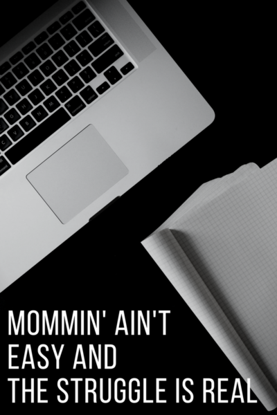A blog graphic with a picture of a laptop and some spreadsheets and the words - Mommin' Ain't Easy and the Struggle is Real